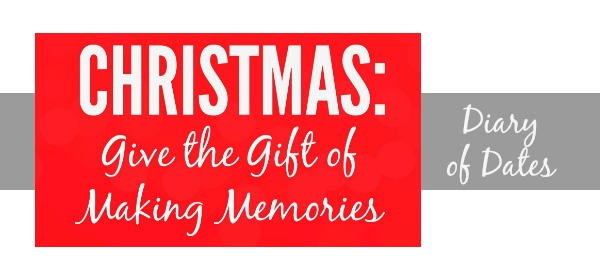 Christmas – Give the Gift of Making Memories